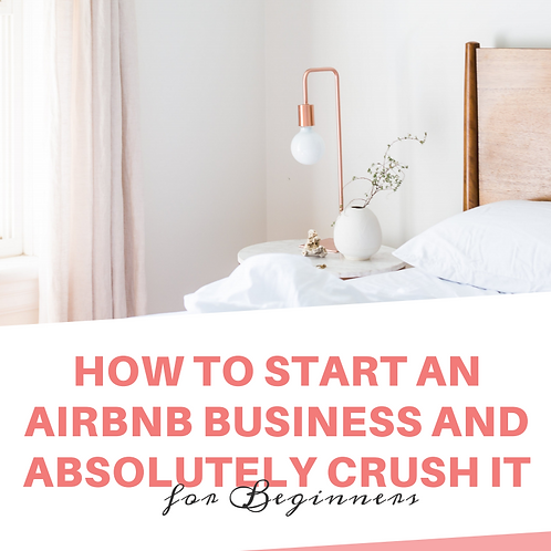 HOW TO START AN  AIRBNB BUSINESS AND ABSOLUTELY CRUSH IT