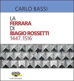 La Ferrara di Biagio Rossetti