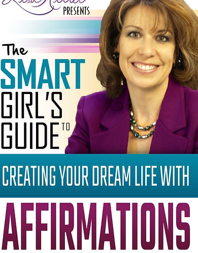The Smart Girl's Guide to Creating Your Dream Life with Affirmations