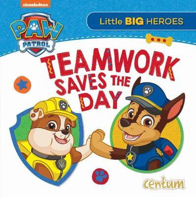 Paw Patrol: Teamwork Saves The Day (Board Book)