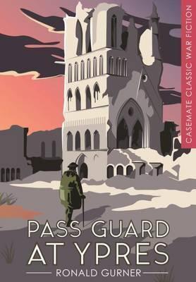 Casemate Classic War Fiction: Pass Guard At Ypres (Ronald Gurner)