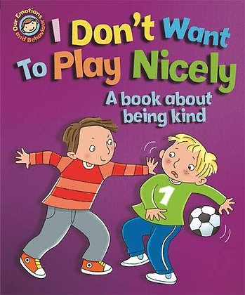 I Don't Want to Play Nicely - A Book About Being Kind