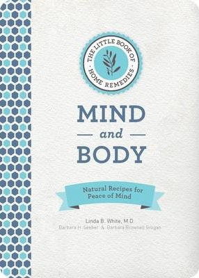 The Little Book Of Home Remedies: Mind And Body