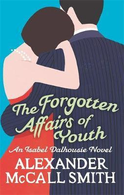The Forgotten Affairs Of Youth (Alexander McCall Smith)