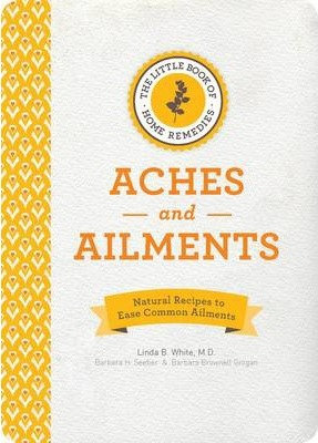 The Little Book Of Home Remedies: Aches And Ailments