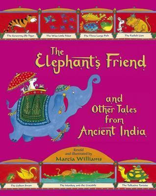 The Elephants Friend And Other Tales From Ancient India