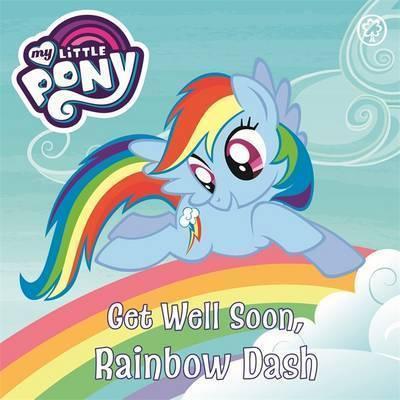 Get Well Soon, Rainbow Dash (Board Book)