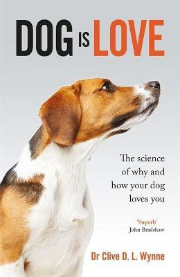 Dog Is Love: The Science Of Why Your Dog Loves You
