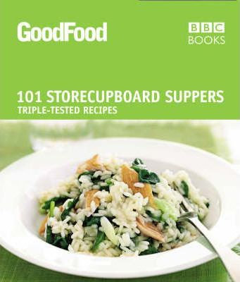 Good Food: 101 Store-cupboard Suppers : Triple-tested Recipes