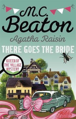 Agatha Raisin There Goes The Bride (M C Beaton)