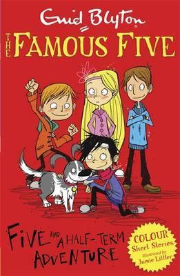The Famous Five Adventures: Five and a Half Term Adventure