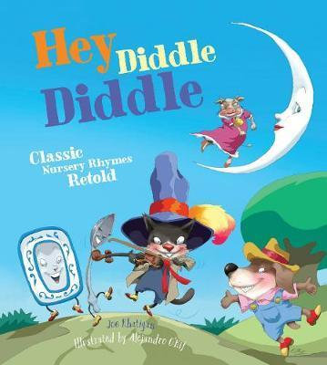 Hey Diddle Diddle: Classic Nursery Rhymes Retold (Hardback)