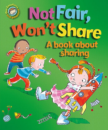 Not Fair, Won't Share - A Book About Sharing