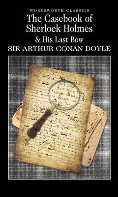 The Casebook Of Sherlock Holmes And His Last Bow (Sir Arthur Conan Doyle)