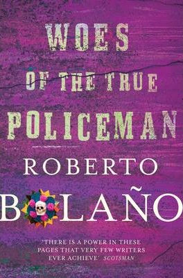 Woes Of The True Policeman (Roberto Bolano)