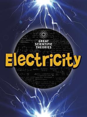 Great Scientific Theories: Electricity (Hardback)
