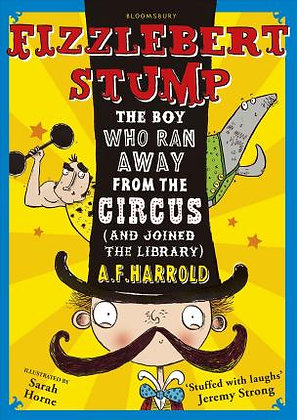 Fizzlebert Stump The Boy Who Ran Away From The Circus (And Joined The Library)