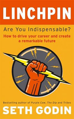 Linchpin : Are You Indispensable? How to drive your career & create a remarkable