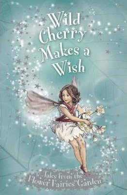 Flower Fairies Friends: Wild Cherry Makes a Wish