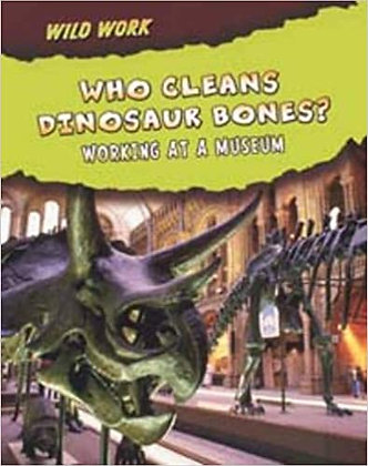 Who Cleans Dinosaur Bones?: Working at a Museum