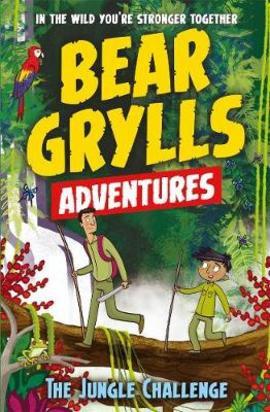 The Jungle Challenge (Bear Grylls Adventures)