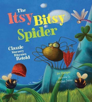 The Itsy Bitsy Spider: Classic Nursery Rhymes Retold (Hardback)