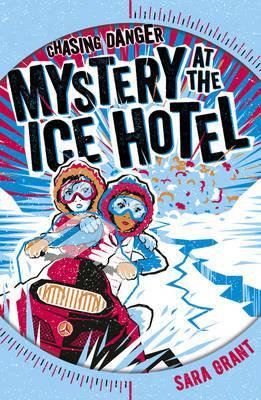 Mystery At The Ice Hotel (Sarah Grant)