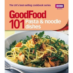 Good Food: 101 Pasta and Noodle Dishes