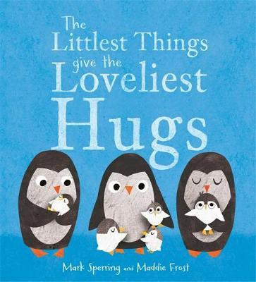 The Littlest Things Give The Loveliest Hugs