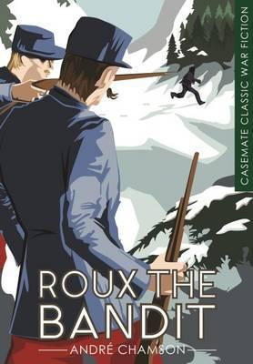 Casemate Classic War Fiction: Roux The Bandit (Andre Chamson)