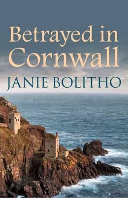 Betrayed In Cornwall (Janie Bolitho)
