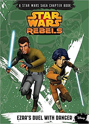 Star Wars Rebels: Ezra's Duel With Danger (A Star Wars Saga Chapter Book)