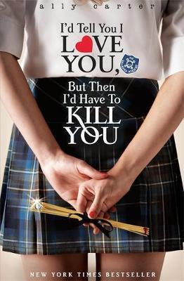 Gallagher Girls: I'd Tell You I Love You, But Then I'd Have To Kill You : Book 1