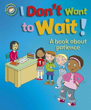 I Don't Want to Wait! - A Book About Patience