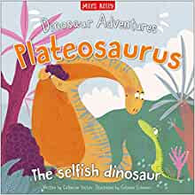 Dinosaur Adventures: Plateosaurus - The Selfish Dinosaur