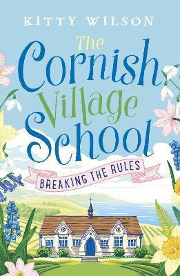 The Cornish Village School: Breaking The Rules (Kitty Wilson)