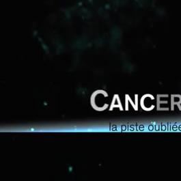 Cancer, la Piste Oubliée