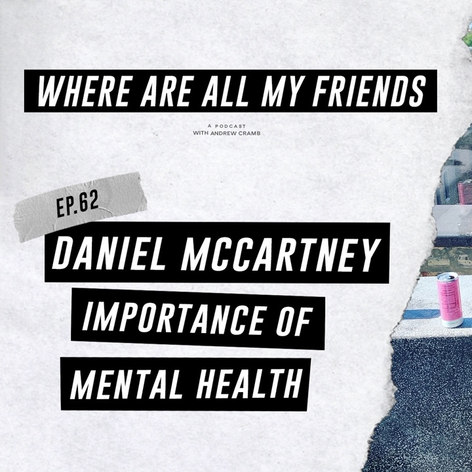 """Where Are All My Friends"" Podcast w/ Daniel McCartney"