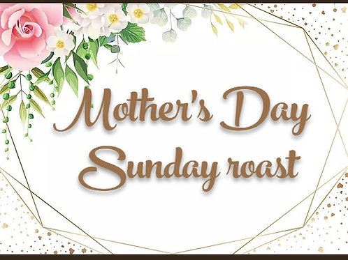 2 Course MOTHER'S DAY Sunday roast