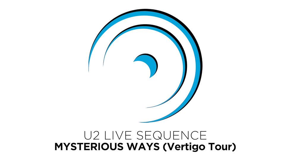 MYSTERIOUS WAYS (Vertigo Tour)