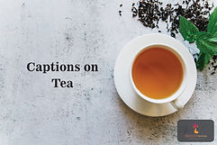 Captions on Tea