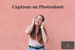 Captions on Photoshoot