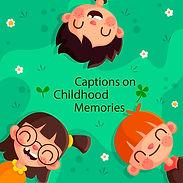 Captions on Childhood Memories
