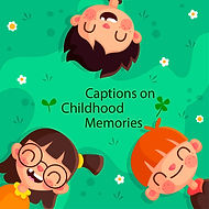 Captions on Childhood Memories