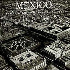 México memoria desde el aire 1931-1969