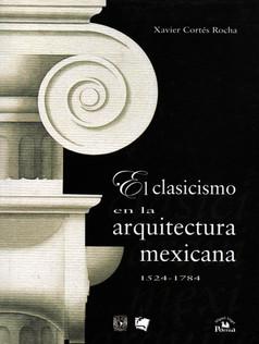 El Clasicismo en la Arquitectura Mexicana 1524-1784