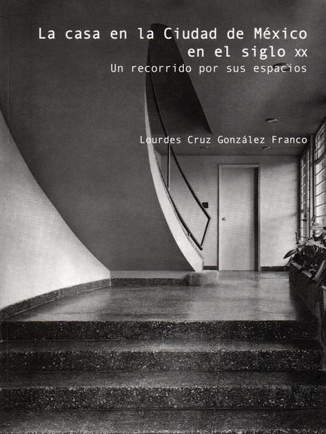 La casa en la Ciudad de México en el siglo XX un recorrido por sus espacios