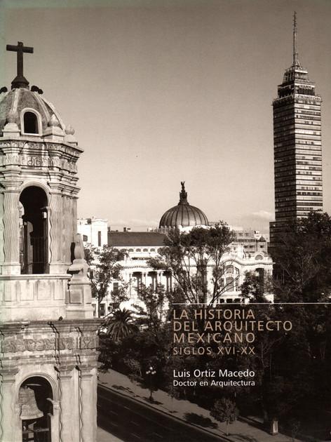 La historia del arquitecto mexicano siglos XVI-XX