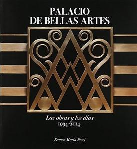 Palacio de Bellas Artes las obras y los días 1934-2014