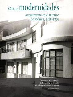 Otras modernidades: arquitectura en el interior de México, 1920-1960